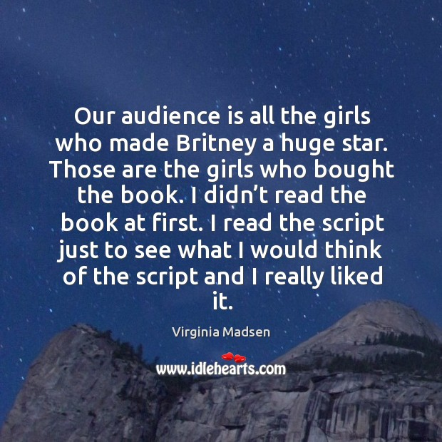 Our audience is all the girls who made britney a huge star. Those are the girls who bought the book. Image