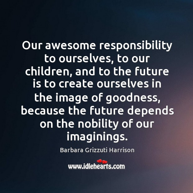 Image, Our awesome responsibility to ourselves, to our children