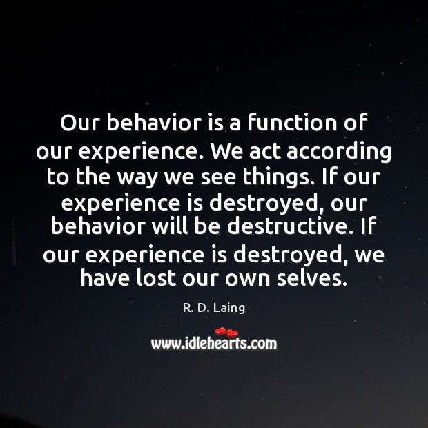 Image, Our behavior is a function of our experience. We act according to