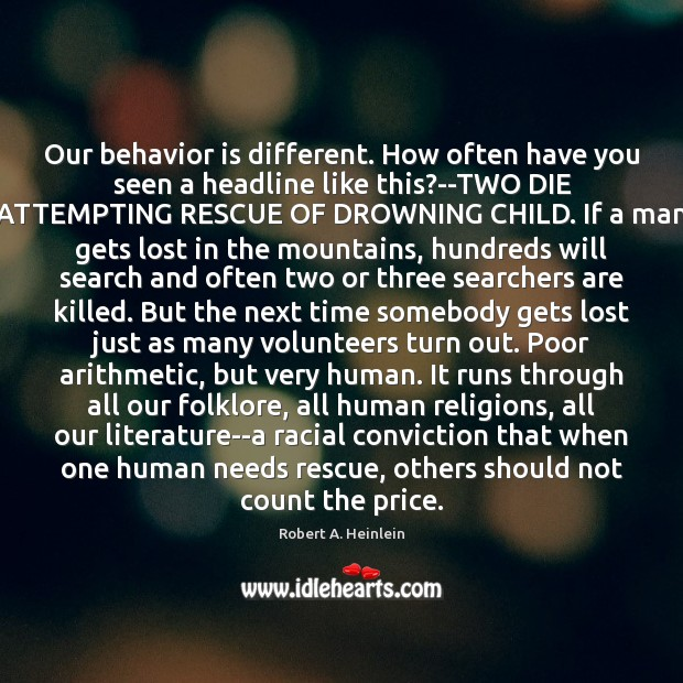 Our behavior is different. How often have you seen a headline like Robert A. Heinlein Picture Quote
