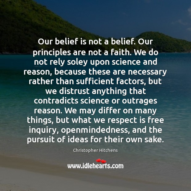 Our belief is not a belief. Our principles are not a faith. Image