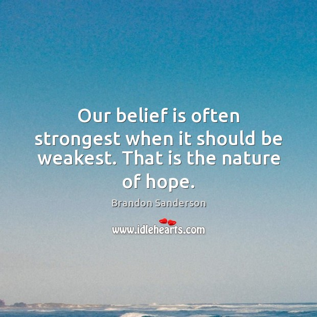 Our belief is often strongest when it should be weakest. That is the nature of hope. Belief Quotes Image