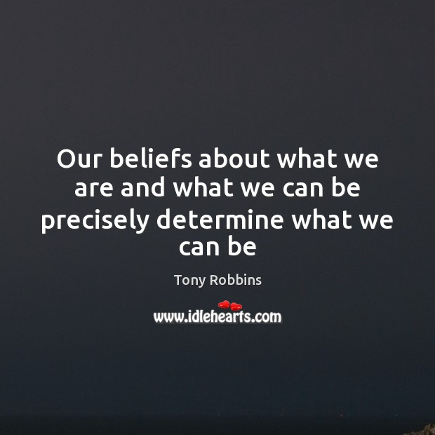 Image, Our beliefs about what we are and what we can be precisely determine what we can be