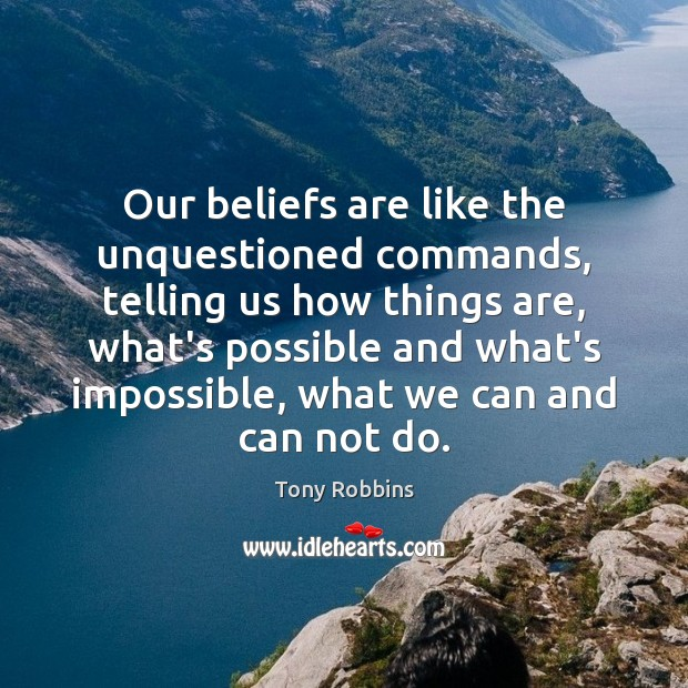 Image, Our beliefs are like the unquestioned commands, telling us how things are,