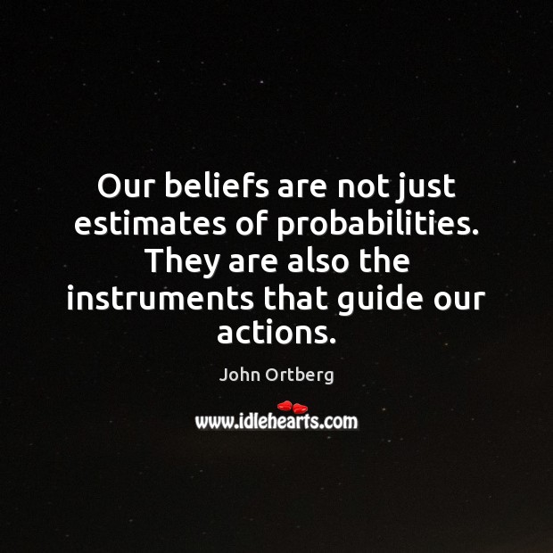 Our beliefs are not just estimates of probabilities. They are also the Image