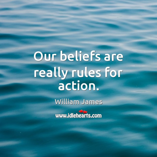 Our beliefs are really rules for action. Image