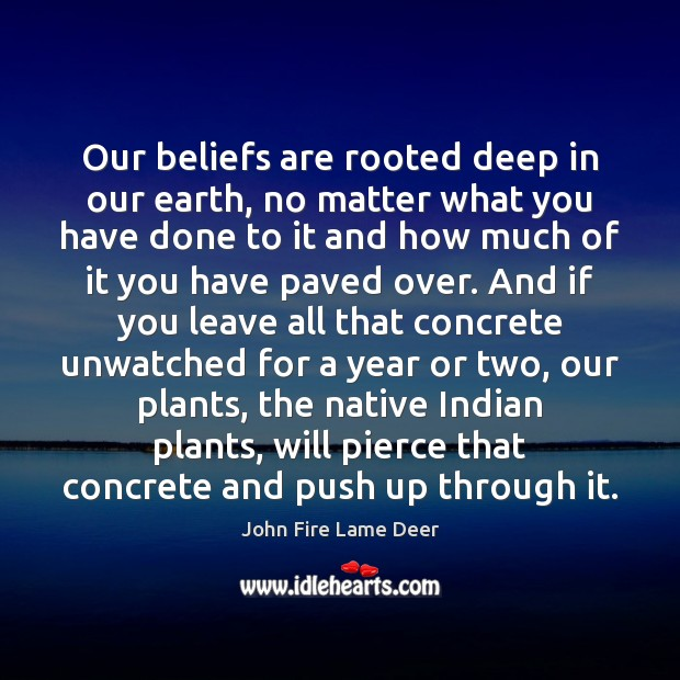 Image, Our beliefs are rooted deep in our earth, no matter what you