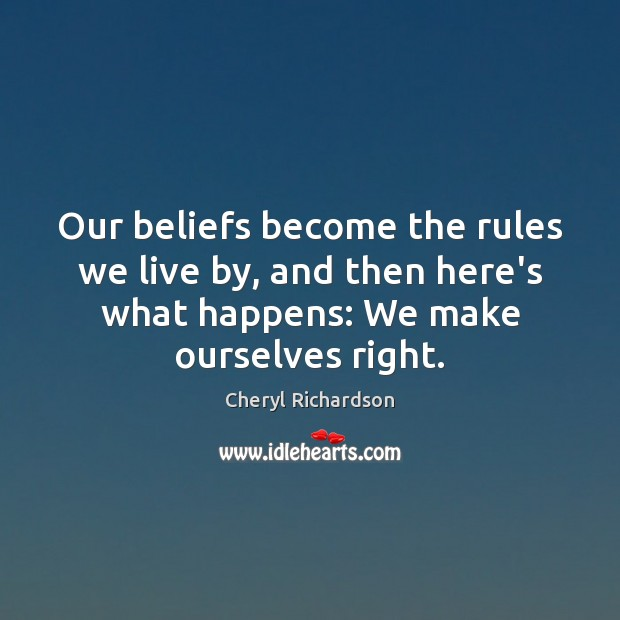 Our beliefs become the rules we live by, and then here's what Cheryl Richardson Picture Quote