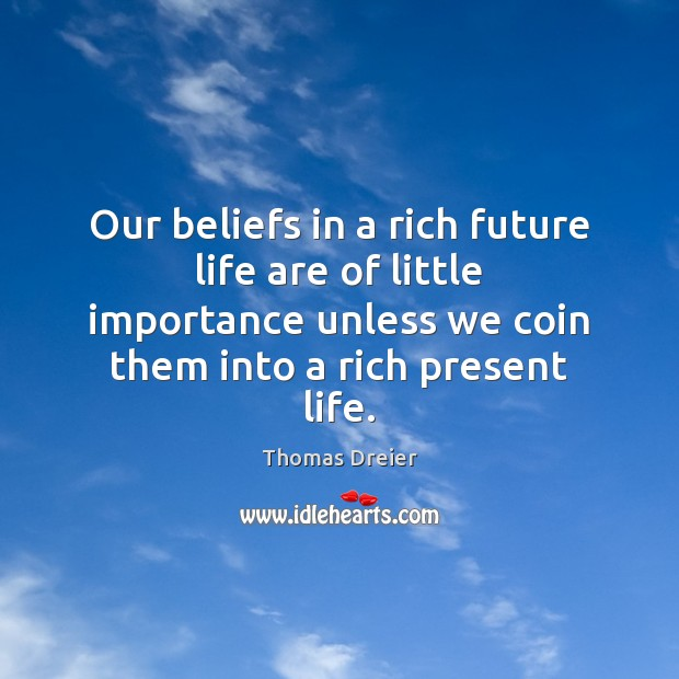 Image, Our beliefs in a rich future life are of little importance unless