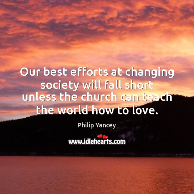 Our best efforts at changing society will fall short unless the church Image