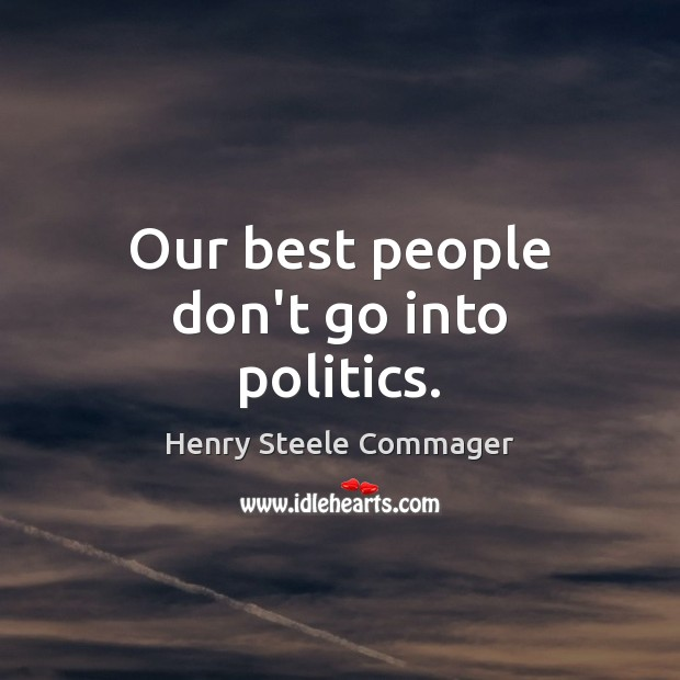 Our best people don't go into politics. Image