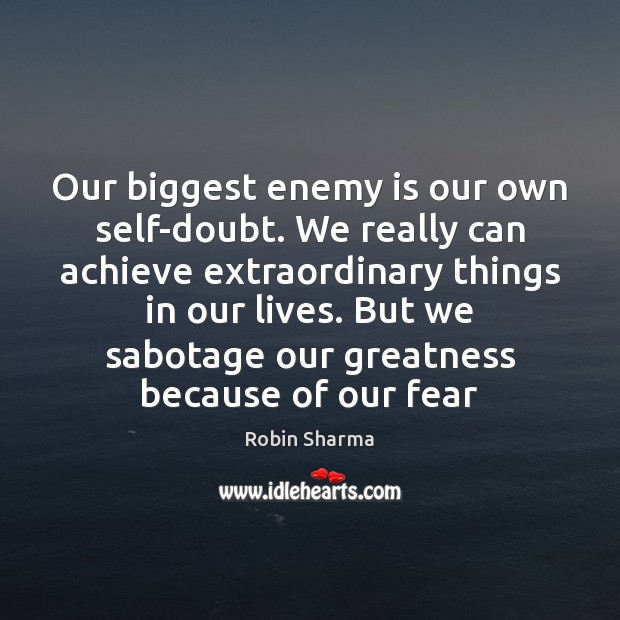 Image, Our biggest enemy is our own self-doubt. We really can achieve extraordinary
