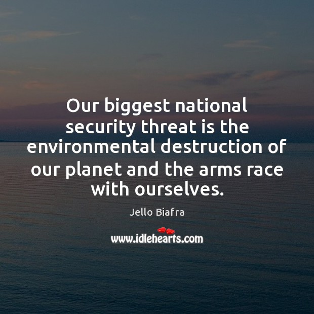 Our biggest national security threat is the environmental destruction of our planet Jello Biafra Picture Quote