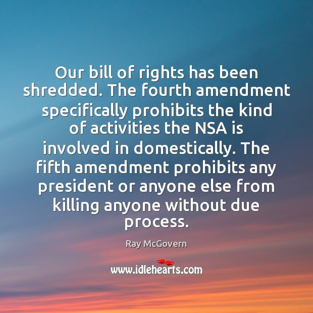 Image, Our bill of rights has been shredded. The fourth amendment specifically prohibits