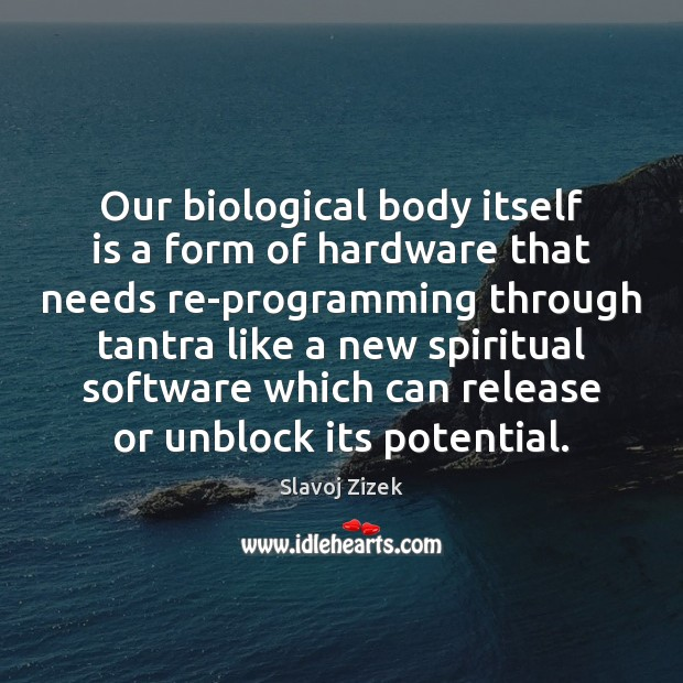 Image, Our biological body itself is a form of hardware that needs re-programming