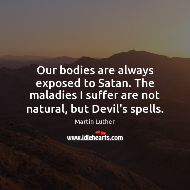 Our bodies are always exposed to Satan. The maladies I suffer are Image