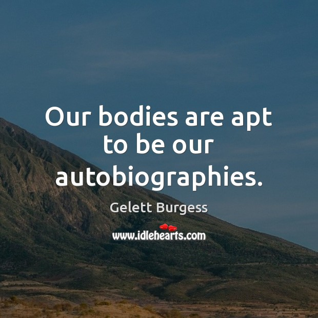 Image, Our bodies are apt to be our autobiographies.