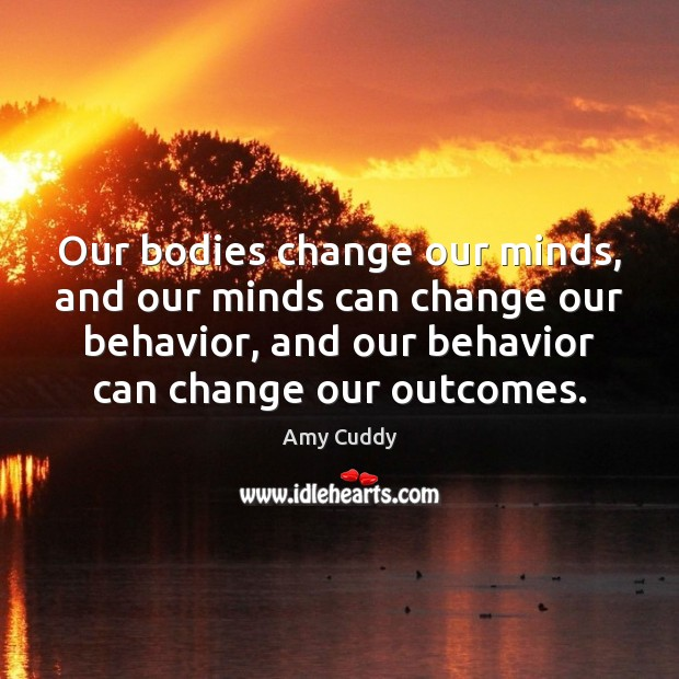 Image, Our bodies change our minds, and our minds can change our behavior,