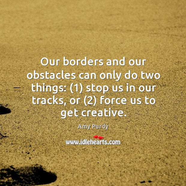 Image, Our borders and our obstacles can only do two things: (1) stop us