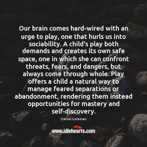 Our brain comes hard-wired with an urge to play, one that hurls Daniel Goleman Picture Quote