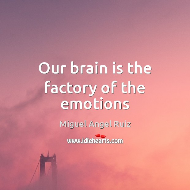 Our brain is the factory of the emotions Image