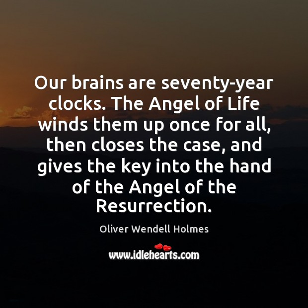 Image, Our brains are seventy-year clocks. The Angel of Life winds them up