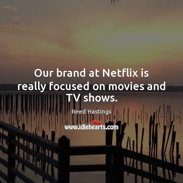 Image, Our brand at Netflix is really focused on movies and TV shows.