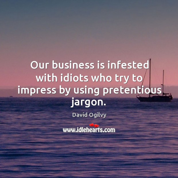 Our business is infested with idiots who try to impress by using pretentious jargon. Image