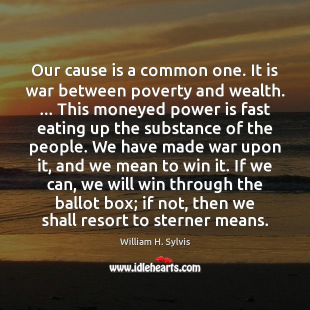 Our cause is a common one. It is war between poverty and Power Quotes Image