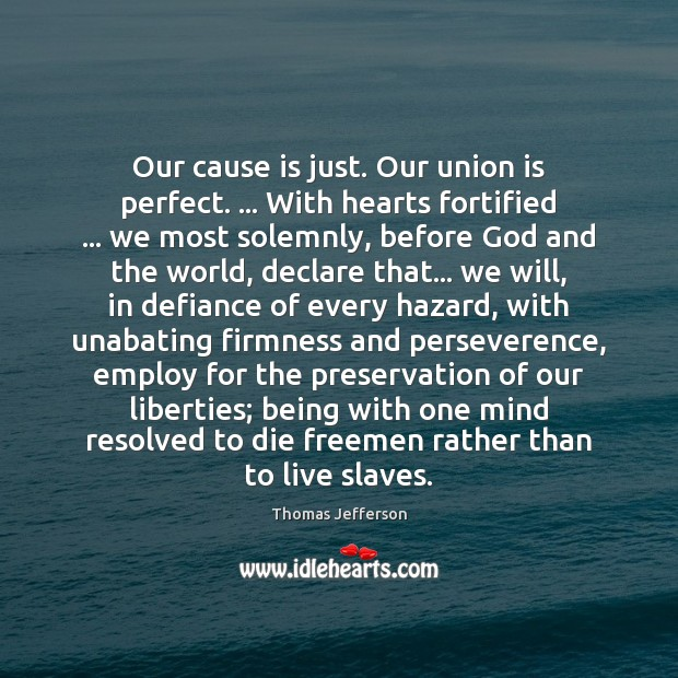 Our cause is just. Our union is perfect. … With hearts fortified … we Union Quotes Image
