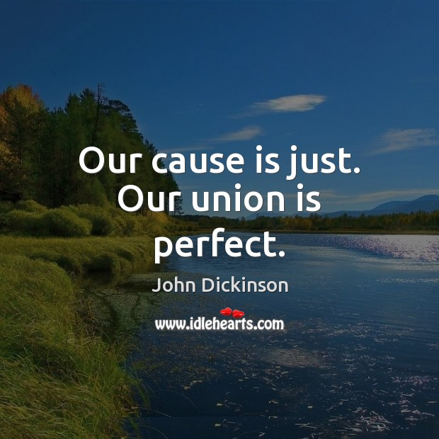 Our cause is just. Our union is perfect. Union Quotes Image