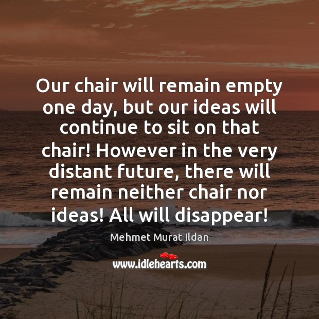 Image, Our chair will remain empty one day, but our ideas will continue