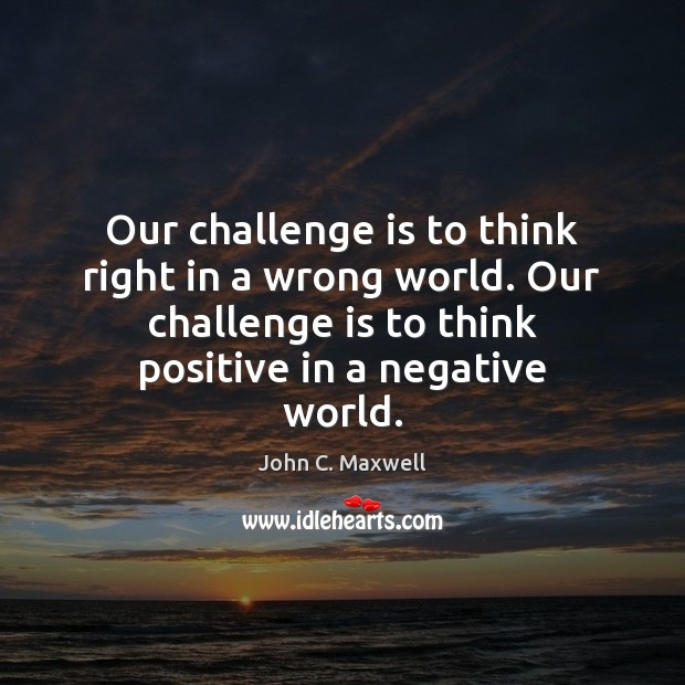 Image, Our challenge is to think right in a wrong world. Our challenge