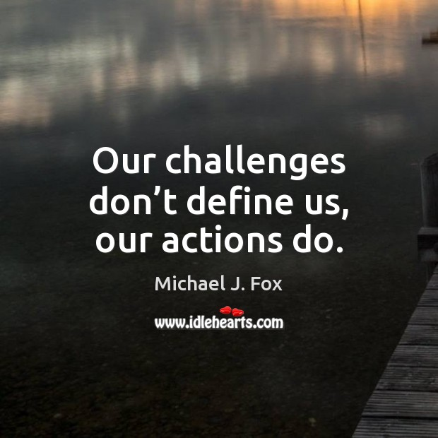 Our challenges don't define us, our actions do. Image