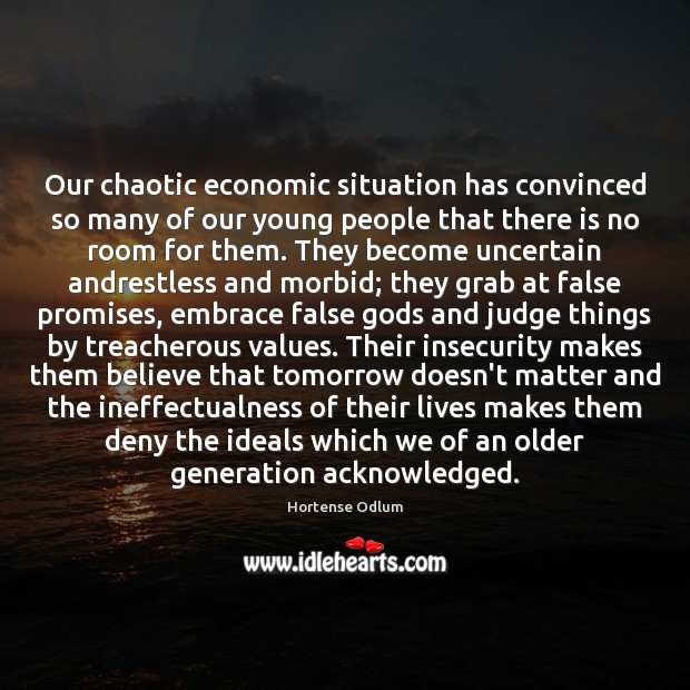 Our chaotic economic situation has convinced so many of our young people Hortense Odlum Picture Quote