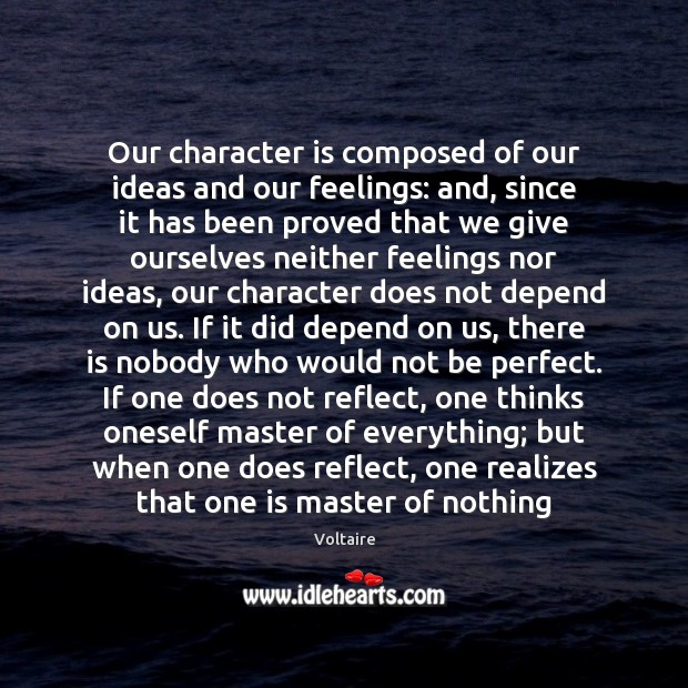 Image, Our character is composed of our ideas and our feelings: and, since