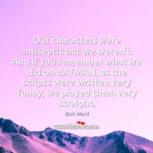 Image, Our characters were antiseptic but we weren't. And if you remember what we did on