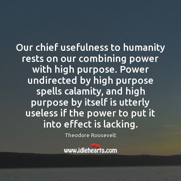 Image, Our chief usefulness to humanity rests on our combining power with high