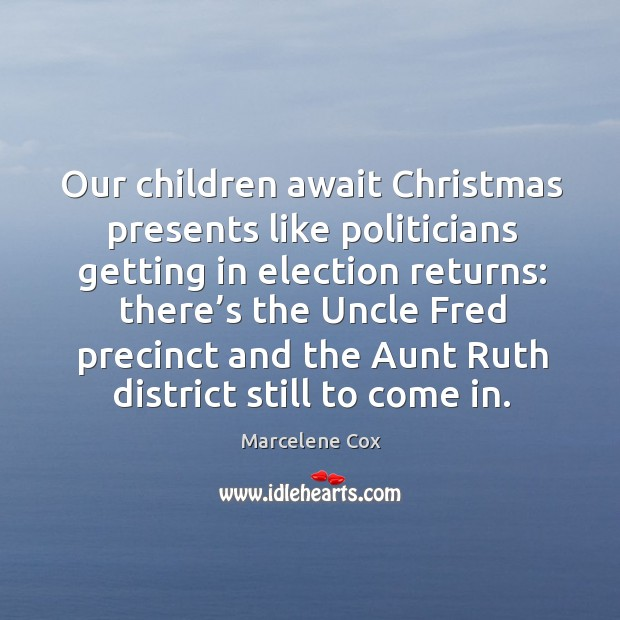 Image, Our children await christmas presents like politicians getting in election returns: