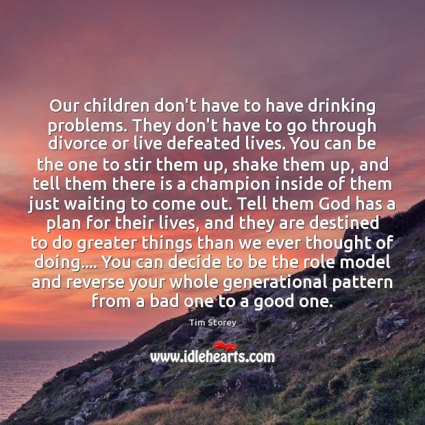 Our children don't have to have drinking problems. They don't have to Divorce Quotes Image