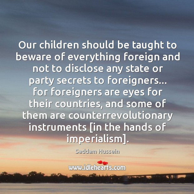 Our children should be taught to beware of everything foreign and not Image