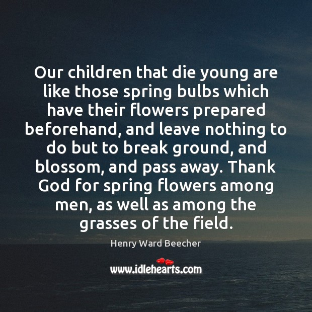 Image, Our children that die young are like those spring bulbs which have
