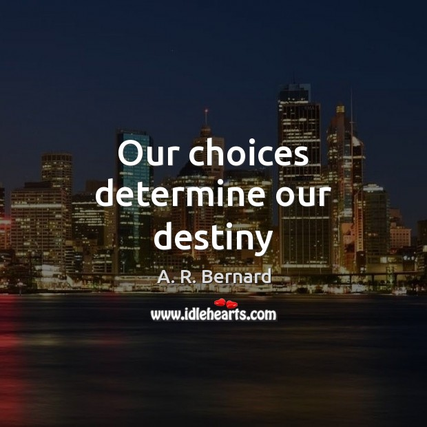 Image, Our choices determine our destiny