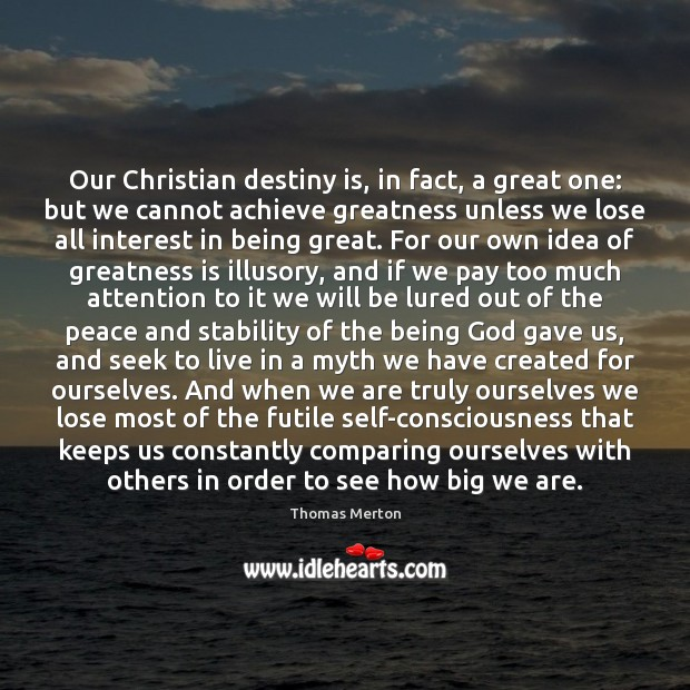 Our Christian destiny is, in fact, a great one: but we cannot Image