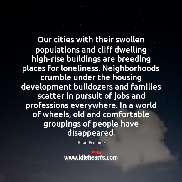 Image, Our cities with their swollen populations and cliff dwelling high-rise buildings are