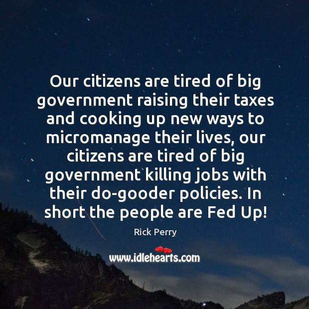 Image, Our citizens are tired of big government raising their taxes and cooking up new ways