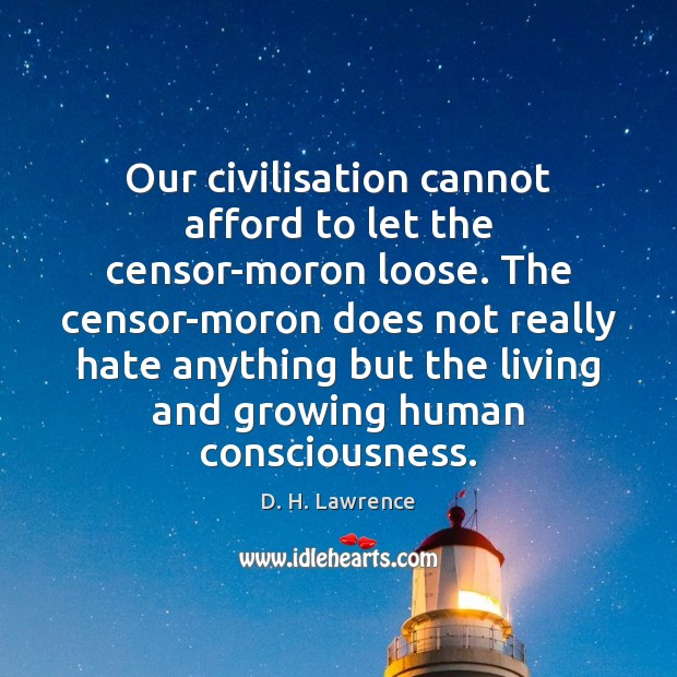Our civilisation cannot afford to let the censor-moron loose. The censor-moron does Image