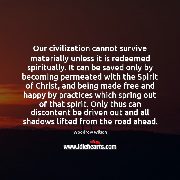 Image, Our civilization cannot survive materially unless it is redeemed spiritually. It can
