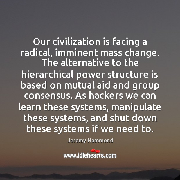 Our civilization is facing a radical, imminent mass change. The alternative to Image