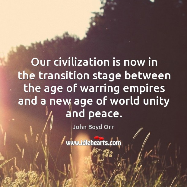 Our civilization is now in the transition stage between the age of warring empires and John Boyd Orr Picture Quote